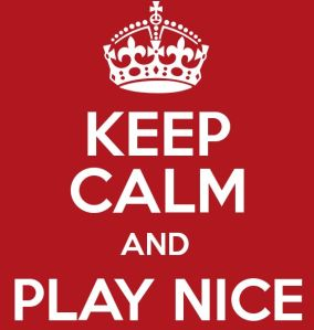 keep calm and play nice